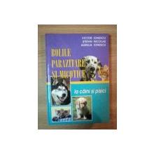 BOLILE PARAZITARE SI MICOTICE LA CAINI SI PISICI de STEFAN NICOLAE , VICTOR IONESCU , AURELIA IONESCU , 2001