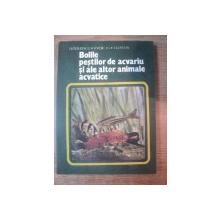 BOLILE PESTILOR DE ACVARIU SI ACVARIU SI ALTE ALTOR ANIMALE ACVATICE de I. RADULESCU , V. VOICAN , L. LUSTUN , Bucuresti 1983