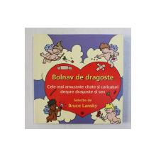 BOLNAV DE DRAGOSTE - CELE MAI AMUZANTE CITATE SI CARICATURI DESPRE DRAGOSTE SI SEX , selectie de BRUCE LANSKY , 2004