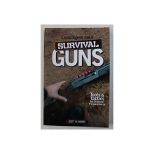 BOOK OF SURVIVAL GUNS  -  TOOLS & TACTICS FOR DISASTER PREPAREDNESS by SCOTT W . WAGNER , 2012