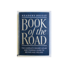 BOOK OF THE ROAD - THE COMPLETE DRIVER' S ATLAS AND TOURING GUIDE TO BRITAIN AND IRELAND , 1998