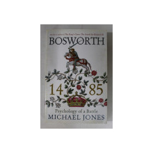 BOSWORTH 1485  - PSYCHOLOGY OF A BATTLE by MICHAEL JONES , 2014