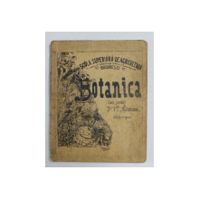 BOTANICA - CURS PREDAT DE V.C. MUNTEAN , SCOALA SUPERIOARA DE AGRICULTURA  HERASTRAU , BUCURESTI , APARUTA 1900