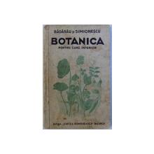 BOTANICA PENTRU CURS INFERIOR  - CLASA A II - A SECUNDARA de T. A. BADARAU si I. SIMIONESCU , 1944