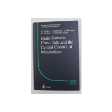 BRAIN SOMATIC CROSS - TALK AND THE CENTRAL CONTROL OF METABOLISM by C. KORDON ...Y. CHRISTEN , 2003