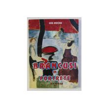 BRANCUSI IN PORTRETE ( ALBUM ) de ION MOCIOI , 2003