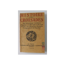 BREVE HISTOIRE DES CROISADESET DE LEURS FONDATIONS EN TERRE SAINTE par N. IORGA , 1924