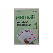 BRIDGE - SECRETELE CAMPIONILOR VOL. I de DAN DIMITRESCU , NICU KANTAR , 2008