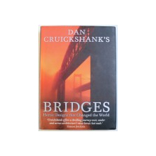 BRIDGES - HEROIC DESIGNS THAT CHANGED THE WORLD de DAN CRUICKSHANK'S, 2010