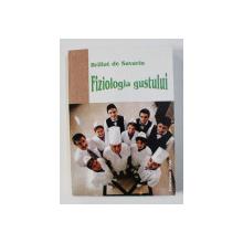 BRILLAT DE SAVARIN - FIZIOLOGIA GUSTULUI - MEDITATII GASTRONOMICE , 2003