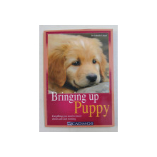 BRINGING UP PUPPY  - EVERYTHING YOU NEED TO KNOW ABOUT CARE AND TRAINING by DR. GABRIELE LEHARI , 2005