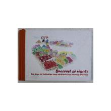 BUCAREST SE REGALE  - LES AMIS DE VALENTINA VOUS REVELENT LEURS RECETTES PREFEREES , EDITIE BILINGVA ROMANA  - FRANCEZA , 2008