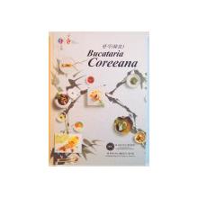 BUCATARIA COREEANA , EDITIE BILINGVA COREANA - ROMANA,  2013