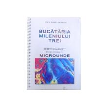 BUCATARIA MILENIULUI TREI  - RETETE ROMANESTI PENTRU CUPTORUL CU MICROUNDE de ANCA BARBU MUNTEAN , 2005