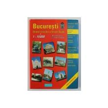 BUCURESTI - GHIDUL STRAZILOR - STREET GUIDE , EDITIE IN ROMANA SI ENGLEZA , SCARA 1: 15000 , 2002