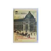 BUCURESTI - MATERIALE DE ISTORIE SI MUZEOGRAFIE , VOLUMUL XVII