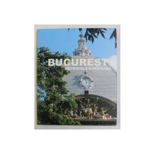 BUCURESTI METROPOLA EUROPEANA  , ALBUM DE PREZENTARE , CU FOTOGRAFII , 2005