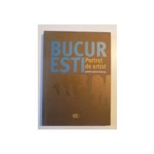 BUCURESTI , PORTRET DE ARTIST de SERBAN MESTECANEANU , 2014