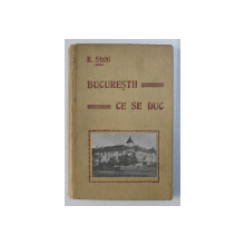 BUCURESTII CE SE DUC - CU 93 DE FOTOGRAFII ORIGINALE de H. STAHL , 1910 DEDICATIE*