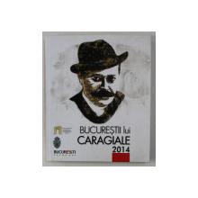 BUCURESTII LUI CARAGIALE , EDITIA A III -a , 2014