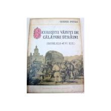 BUCURESTII VAZUTI DE CALATORI STRAINI.SECOLELE XVI-XIX de GEORGE POTRA , 1992
