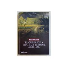 BUCURIA DE A TRAI SUB SEMNUL ARTELOR de MIRCEA MANTA , 2018