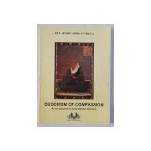 BUDDHISM OF COMPASSION - AN INTRODUCTION TO JODO SHINSHU TEACHING by JOSHO ADRIAN CIRLEA , 2007