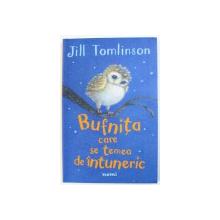 BUFNITA CARE SE TEMEA DE INTUNERIC de JILL THOMSON , ilustratii de PAUL HOWARD , 2016