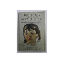 BUILDING THE BONDS OF ATTACHMENT - AWAKENING LOVE IN DEEPLY TROUBLED CHILDREN by DANIEL A . HUGHES , 2006