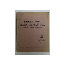 BULETINUL ASOCIATIEI GENERALE A INTREPRINZATORILOR DE LUCRARI PUBLICE SI PARTICULARE , ANUL IX , NR. 4 - IULIE - DECEMBRIE , 1942