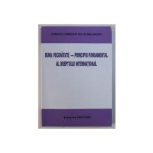 BUNA VECINATATE - PRINCIPIUL FUNDAMENTAL AL DREPTULUI INTERNATIONAL de IONESCU MIRCEA FELIX MELINESTI , 2012