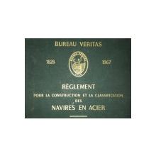 BUREAU VERITAS 1828-1967. REGLEMENT POUR LA CONSTRUCTION ET LA CLASSIFICATION DES NAVIRES EN ACIIER