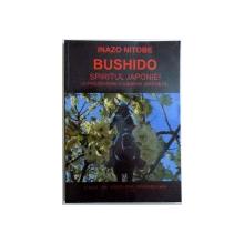 BUSHIDO  - SPRITUL JAPONIEI ( O PREZENTARE A GANDIRII JAPONEZE ) de INAZO NITOBE , 2007