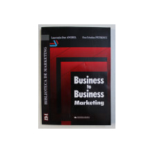 BUSINESS TO BUSINESS MARKETING de LAURENTIU - DAN ANGHEL si EVA - CRISTINA PETERSCU , 2001