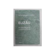 BUZAU , MONOGRAFIE URBANISTICA de TEODOR OCTAVIAN GHEORGHIU , 2019