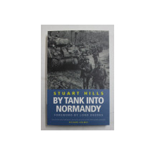 BY TANK INTO NORMANDY by STUART HILLS , 2003