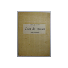 CAIET DE VACANTA - POEME  de STEFAN BACIU , COLECTIA GALBENA , 1945
