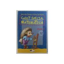 CAIET SPECIAL MATEMATICA - PENTRU CLASA I de MARCELA PENES si CELINA IORDACHE , 2007