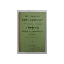 CAINTA INCREDEREI IN BOIERII ARISTOCRATI SI SFANTA HOTARARE DE A NU- I MAI CREDE CU O PROTESTATIE de MIHAIL KOGALNICEANU , IASI , 1948 , reeditata de VASILE M. KOGALNICEANU , 1894 , PREZINTA SUBLINIERI CU CREION COLORAT *