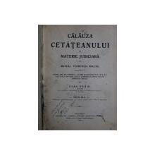 CALAUZA CETATEANULUI IN MATERIE JUDICIARA  - MANUAL TEORETICO - PRACTIC  , VOL. I de IOAN RADOI , 1926 , PREZINTA SUBLINIERI CU CREIONUL