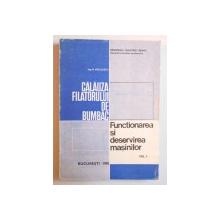 CALAUZA FILATORULUI DE BUMBAC- FUNCTIONAREA SI DESERVIREA MASINILOR VOL. I de N. NICULESCU 1981