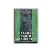 CALAUZA RADIO - AMATORULUI de I.C. FLOREA , EDITIE INTERBELICA , PREZINTA URME DE UZURA *