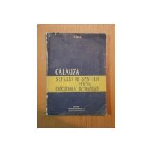 CALAUZA SEFULUI DE SANTIER PENTRU EXECUTAREA BETOANELOR de N. VEZA , 1959