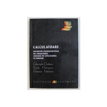 CALCULATOARE - ELEMENTE FUNDAMENTALE DE STRUCTURA , INITIERE IN UTILIZAREA PC-URILOR de GH. DODESCU , 2000