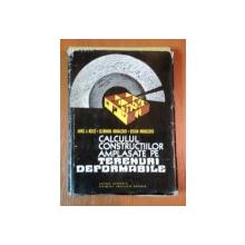 CALCULUL CONSTRUCTIILOR AMPLASATE PE TERENURI DEFORMABILE de AUREL A.BELES , CLEMANSA MIHAILESCU , STEFAN MIHAILESCU , 1977