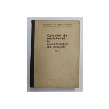 CALCULUL DE REZISTENTA IN CONSTRUCTIA DE MASINI ,  VOL. I de S . D. PONOMARIOV ...V . I . FEODOSIEV , 1960