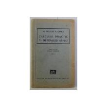 CALCULUL PRACTIC AL BETONULUI ARMAT ED. a II - a REVAZUTA SI ADAUGITA de NICOLAE N .GANEA , 1941