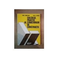 CALCULUL PRACTIC AL STRUCTURILOR DE CONSTRUCTII de IOAN I. MUNTEANU , IOAN A. CARABA , 1980