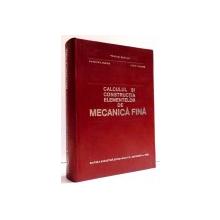 CALCULUL SI CONSTRUCTIA ELEMENTELOR DE MECANICA FINA de TRAIAN DEMIAN , ... , IOSIF CURITA , 1972
