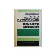 CALCULUL STRUCTURILOR IN DOMENIUL PLASTIC - DENSITATI MECANICE de STEFAN BALAN , 1990VALERIU PETCU ,